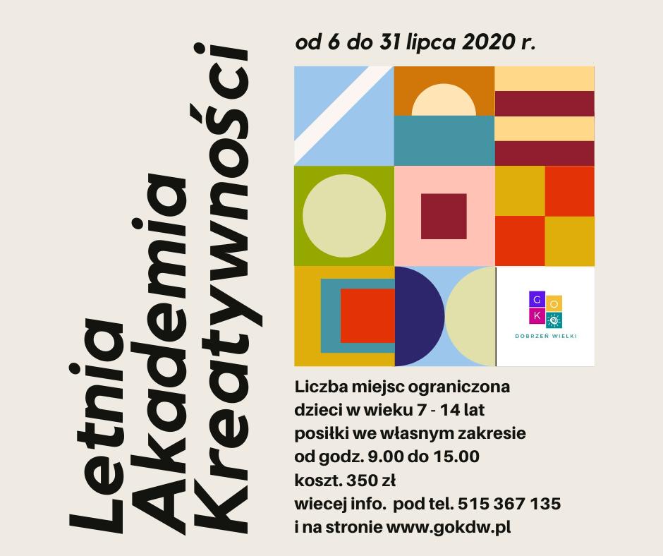Letnia Akademia Kreatywności od 6 do 31 lipca 2020r. Liczba miejsc ograniczona, dzieci w wieku 7-14 lat, posiłki we własnym zakresie, więcej informacji pod tel. 515367135 oraz na stronie www.gokdw.pl