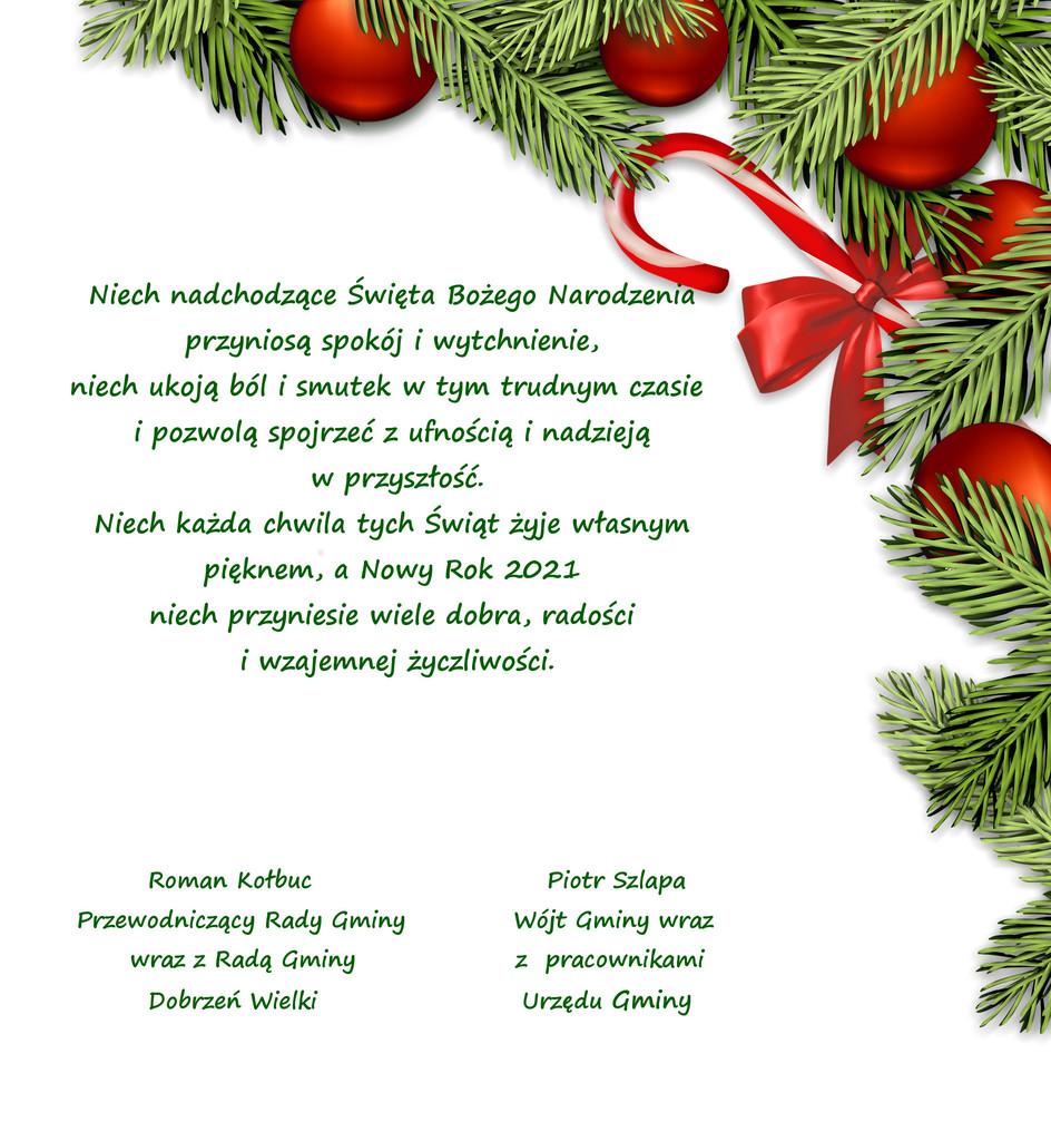 życzenia świąteczne: Niech nadchodzące Święta Bożego Narodzenia przyniosą spokój i wytchnienie, niech ukoją ból i smutek w tym trudnym czasie  i pozwolą spojrzeć z ufnością i nadzieją w przyszłość. Niech każda chwila tych Świąt żyje własnym pięknem, a Nowy Rok 2021 niech przyniesie wiele dobra, radości i wzajemnej życzliwości.