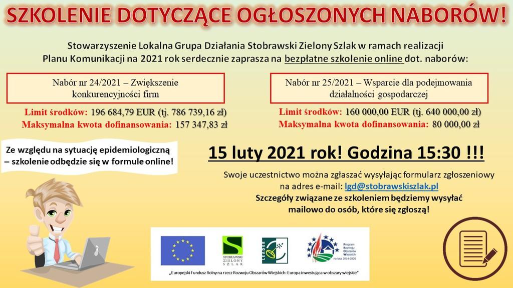 Stowarzyszenie Lokalna Grupa Działania Stobrawski Zielony Szlak w ramach realizacji Planu Komunikacji na rok 2021 serdecznie zaprasza na szkolenie online w związku z ogłoszonymi w dniu 08.02.2021 r. naborami:  - nr 24/2021 - dot. Przedsięwzięcia 1.1.2 Wzrost konkurencyjności firm  - nr 25/2021 - dot. Przedsięwzięcia 1.1.3 Wsparcie dla podejmowania działalności gospodarczej  Szkolenie odbędzie się dnia 15.02.2021 r. o godzinie 15.30 w formule online (ze względu na sytuację epidemiologiczną).  Swoje uczestnictwo można zgłaszać wysyłając formularz zgłoszeniowy na adres e-mail: lgd@stobrawskiszlak.pl  http://stobrawskiszlak.pl/2449/szkolenie-dotyczace-ogloszonych-naborow-nr-242021-oraz-252021-zapraszamy.html
