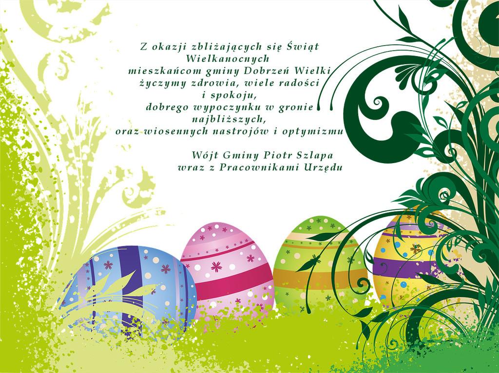 Z okazji zbliżających się Świąt Wielkanocnych  mieszkańcom gminy Dobrzeń Wielki życzymy zdrowia, wiele radości i spokoju,  dobrego wypoczynku w gronie najbliższych, oraz wiosennych nastrojów i optymizmu  Wójt Gminy Piotr Szlapa wraz z Pracownikami Urzędu